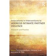 Innovations in Interventions to Address Intimate Partner Violence: Research and Practice by Augusta-Scott; Tod, 9781138692268