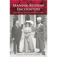 Iranian-Russian Encounters: Empires and Revolutions since 1800 by Cronin; Stephanie, 9781138832268