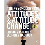 The Psychology of Attitudes and Attitude Change by Maio, Gregory R.; Haddock, Geoff, 9781446272268
