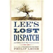 Lee's Lost Dispatch and Other Civil War Controversies by Leigh, Philip, 9781594162268
