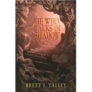 He Who Walks in Shadow by Talley, Brett J., 9781942712268