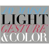 Light, Gesture, and Color by Maisel, Jay, 9780134032269