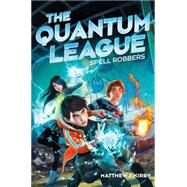 The Quantum League #1: Spell Robbers by Kirby, Matthew J., 9780545502269