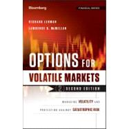 Options for Volatile Markets : Managing Volatility and Protecting Against Catastrophic Risk