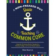 A Non-freaked Out Guide to Teaching the Common Core: Using the 32 Literacy Anchor Standards to Develop College- and Career-ready Students by Stuart, Dave, 9781118952269