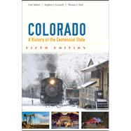 Colorado : A History of the Centennial State by Abbott, Carl; Leonard, Stephen J.; Noel, Thomas J., 9781607322269