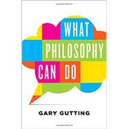 What Philosophy Can Do by Gutting, Gary, 9780393242270