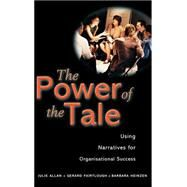 The Power of the Tale Using Narratives for Organisational Success by Allan, Julie; Fairtlough, Gerard; Heinzen, Barbara, 9780470842270