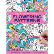 The Peaceful Pencil Flowering Patterns by Peony Press, 9780754832270