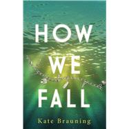 How We Fall by Brauning, Kate, 9781440592270