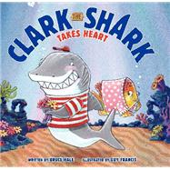Clark the Shark Takes Heart by Hale, Bruce; Francis, Guy, 9780062192271