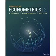 Principles of Econometrics by Hill, R. Carter; Griffiths, William E.; Lim, Guay C., 9781118452271