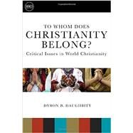 To Whom Does Christianity Belong?: Critical Issues in World Christianity by Daughrity, Dyron B., 9781451472271