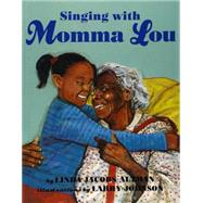 Singing With Momma Lou by Altman, Linda Jacobs; Johnson, Larry, 9781620142271