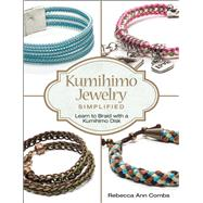 Kumihimo Jewelry Simplified Learn to Braid with a Kumihimo Disk by Combs, Rebecca Ann, 9781627002271