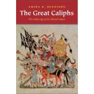 The Great Caliphs; The Golden Age of the 'Abbasid Empire by Amira K. Bennison, 9780300152272