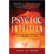 Psychic Intuition : Everything You Ever Wanted to Ask but Were Afraid to Know by Du Tertre, Nancy, 9781601632272