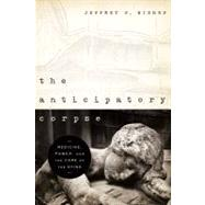 The Anticipatory Corpse: Medicine, Power, and the Care of the Dying by Bishop, Jeffrey P., 9780268022273