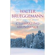 Celebrating Abundance by Brueggemann, Walter, 9780664262273