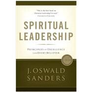 Spiritual Leadership Principles of Excellence For Every Believer by Sanders, J. Oswald, 9780802482273