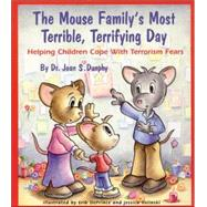 The Mouse Family's Most Terrible, Terrifying Day Helping Children Cope with Terrorism Fears by Dunphy, Joan S.; DePrince, Erik; Volinski, Jessica, 9780882822273