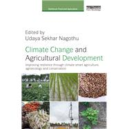 Climate Change and Agricultural Development: Improving resilience through Climate Smart Agriculture, Agroecology and Conservation by Nagothu; Udaya Sekhar, 9781138922273