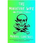 The Miniature Wife: And Other Stories by Gonzales, Manuel, 9781594632273