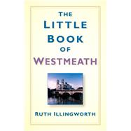 The Little Book of Westmeath by Illingworth, Ruth, 9781845882273