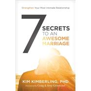 7 Secrets to an Awesome Marriage by Kimberling, Kim, Ph.d., 9780310342274