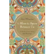 To Bless the Space Between Us by O'DONOHUE, JOHN, 9780385522274