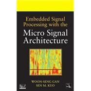 Embedded Signal Processing with the Micro Signal Architecture by Gan, Woon-Seng; Kuo, Sen M., 9780470112274