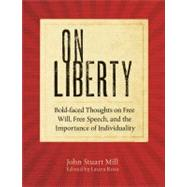 On Liberty bold-faced thoughts on free will, free speech, and the importance of individuality by Mill, John Stuart; Ross, Laura, 9781402792274