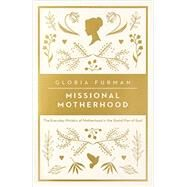 Missional Motherhood by Furman, Gloria, 9781433552274