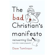 The Bad Christian's Manifesto by Tomlinson, Dave, 9781444752274