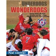 Underdogs to Wonderdogs : Fresno State's Road to Omaha and the College World Series Championship by Unknown, 9781933502274