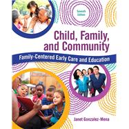 Child, Family, and Community Family-Centered Early Care and Education by Gonzalez-Mena, Janet, 9780134042275
