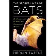 The Secret Lives of Bats by Tuttle, Merlin, 9780544382275