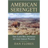 American Serengeti by Flores, Dan, 9780700622276