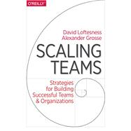 Scaling Teams by Grosse, Alexander; Loftesness, David, 9781491952276