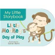 Little Monkey's Day of Play by Little Bee Books; Ward, Sarah, 9781499802276