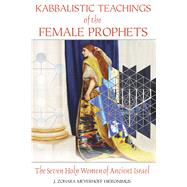 Kabbalistic Teachings of the Female Prophets : The Seven Holy Women of Ancient Israel by Hieronimus, J. Zohara Meyerhoff, 9781594772276