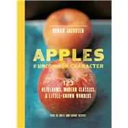 Apples of Uncommon Character Heirlooms, Modern Classics, and Little-Known Wonders by Jacobsen, Rowan, 9781620402276