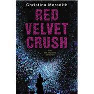 Red Velvet Crush by Meredith, Christina, 9780062062277