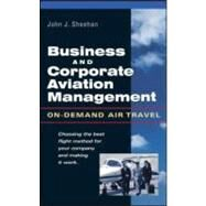 Business and Corporate Aviation Management : On-Demand Air Travel by Sheehan, John, 9780071412278