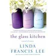 The Glass Kitchen A Novel of Sisters by Lee, Linda Francis, 9780312382278