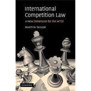 International Competition Law: A New Dimension for the WTO? by Martyn D. Taylor, 9780521102278