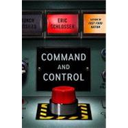 Command and Control Nuclear Weapons, the Damascus Accident, and the Illusion of Safety by Schlosser, Eric, 9781594202278