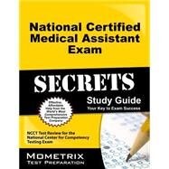 National Certified Medical Assistant Exam Secrets Study Guide: Ncct Test Review for the National Center for Competency Testing Exam by Ncct Exam Secrets, 9781610722278