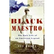 Black Maestro : The Epic Life of an American Legend by Drape, Joe, 9780061252280