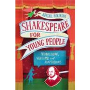 Shakespeare for Young People Productions, Versions and Adaptations by Rokison, Abigail, 9781441172280